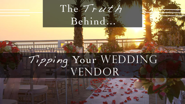 To Tip Or Not To Tip… Your Wedding Vendor